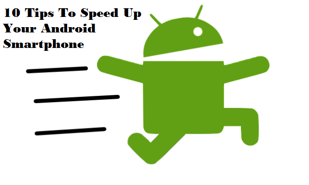 10 Tips How To Speed Up Your Android Smartphone