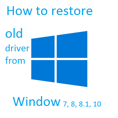 How to restore old driver from window