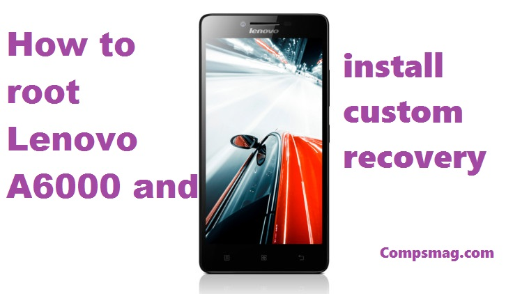 How to root Lenovo A6000 and install custom recovery