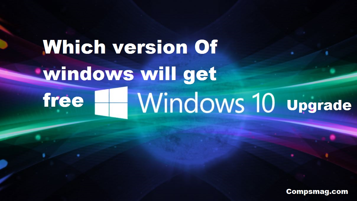 Which version Of windows will get free windows 10 upgrade