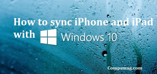 how to sync iphone with ipad how to sync iphone and with windows 10 compsmag 19130