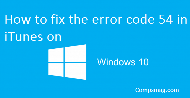 How to fix the error code 54 in iTunes on Windows 10
