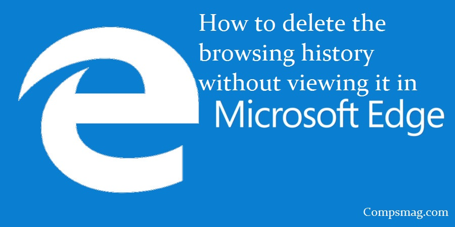 How to delete the browsing history without viewing it in Microsoft Edge