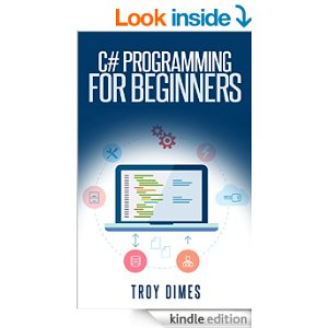 C# Programming for Beginners: An Introduction and Step-by-Step Guide to Programming in C#