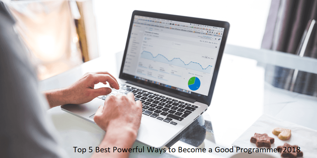 Top 5 BestPowerful Ways to Become a Good Programmer 2018
