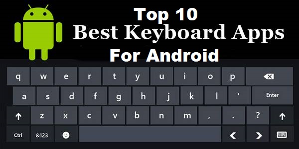 Top 10 Best Keyboard Apps For Android 2018
