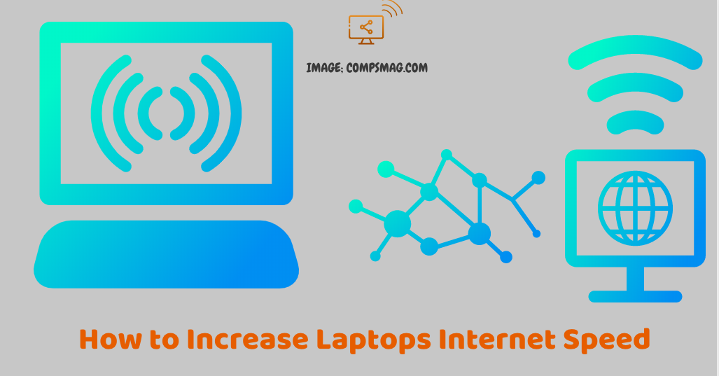Increase the internet speed of your laptop